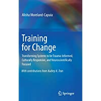 Training for Change: Transforming Systems to be Trauma-Informed, Culturally Responsive, and Neuroscientifically Focused