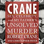 Crane: Sex, Celebrity, and My Father's Unsolved Murder (Screen Classics) | Christopher Fryer,Robert Crane
