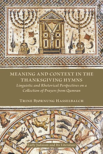 Download Meaning and Context in the Thanksgiving Hymns: Linguistic and Rhetorical Perspectives on a Collection of Prayers from Qumran (Early Judaism and Its Literature) pdf epub