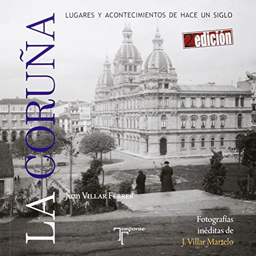 Descargar Libro La Coruña: Lugares Y Acontecimientos De Hace Un Siglo Juan Villar Ferrer
