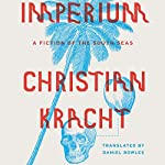 Imperium: A Fiction of the South Seas | Christian Kracht,Daniel Bowles - translator