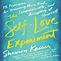 The Self-Love Experiment: Fifteen Principles for Becoming More Kind, Compassionate, and Accepting of Yourself Audiobook by Shannon Kaiser Narrated by Shannon Kaiser