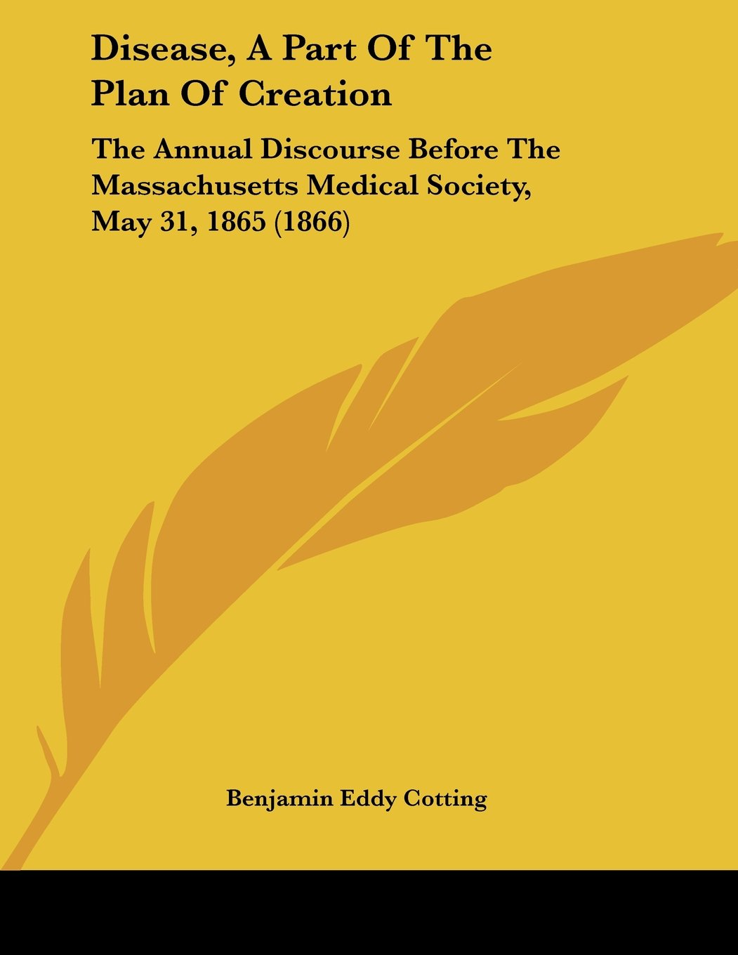 Download Disease, A Part Of The Plan Of Creation: The Annual Discourse Before The Massachusetts Medical Society, May 31, 1865 (1866) pdf epub