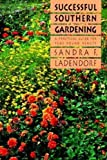 Successful Southern Gardening, Sandra F. Ladendorf, 0807842419