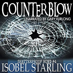 Audio Book Review: Counterblow, Shatterproof Bond Book 4 by Isobel Starling (Author) & Gary Furlong (Narrator)