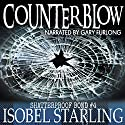 Counterblow: Shatterproof Bond, Book 4 Audiobook by Isobel Starling Narrated by Gary Furlong