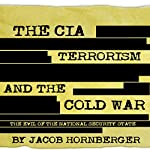 The CIA, Terrorism, and the Cold War: The Evil of the National Security State | Jacob Hornberger
