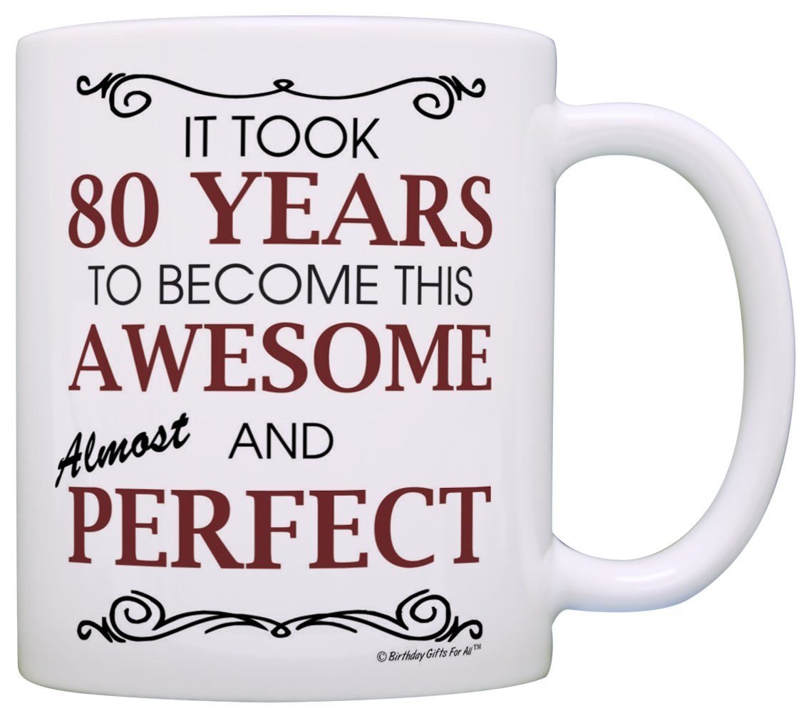 Amazon 80th Birthday Gifts For All Took 80 Years Awesome Funny Party Gift Coffee Mug Tea Cup White Kitchen Dining