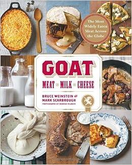 Goat: Meat, Milk, Cheese: Bruce Weinstein, Mark Scarbrough