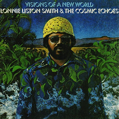 Visions Of A New World by Lonnie Liston Smith & The Cosmic Echoes (2015-05-04)