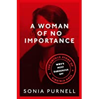 A Woman of No Importance: The Untold Story of WWII s Most Dangerous Spy, Virginia Hall