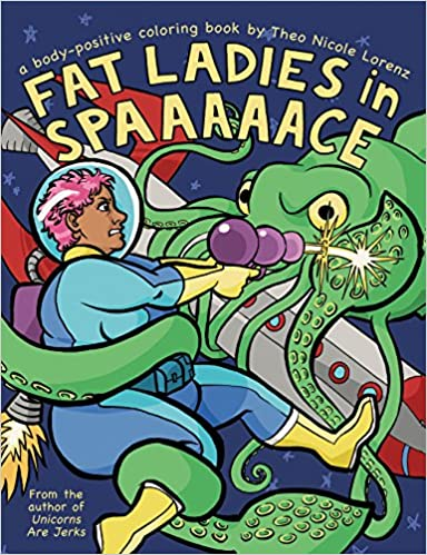 Fat Ladies In Spaaaaace A Body Positive Coloring Book Theo Nicole Lorenz 9781492647232 Amazon Books