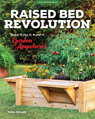 Raised Bed Revolution: Build It, Fill It, Plant It ... Garden Anywhere! (Raised Garden Bed Design)