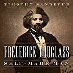 Frederick Douglass: Self-Made Man | Timothy Sandefur