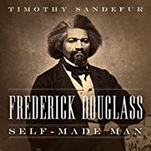 Frederick Douglass: Self-Made Man Audiobook by Timothy Sandefur Narrated by Timothy Sandefur