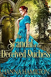 The Scandal of the Deceived Duchess: A Historical Regency Romance Novel