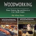 Woodworking: Plans, Projects, Jigs, and More in a 2 in 1 Book Combo Audiobook by Harry Deavers Narrated by Jason Burkhead