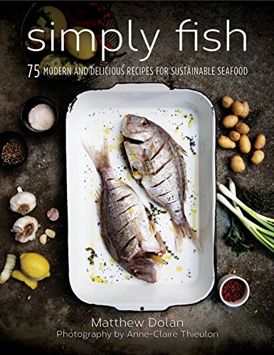 Simply Fish: 75 Modern and Delicious Recipes for Sustainable (Fish Cookbook)
