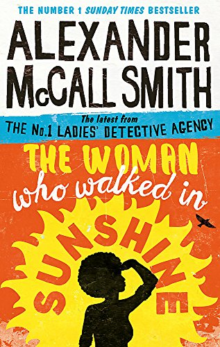 The Woman Who Walked in Sunshine (No. 1 Ladies' Detective Agency) [Paperback] [Jun 02, 2016] Alexander McCall Smith