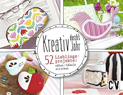 Kreativ durch's Jahr: 52 Lieblingsprojekte: nähen, häkeln, stricken