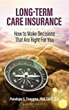 Long Term Care Insurance: How to Make Decisions That Are Right for You