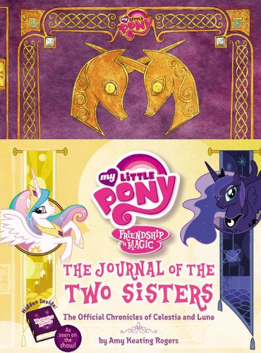 My Little Pony: The Journal of the Two Sisters: The Official Chronicles of Princesses Celestia and Luna (My Little Pony, Friendship Is - 10 My Rogers