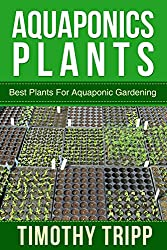 Aquaponics Plants: Best Plants For Aquaponic Gardening (English Edition)