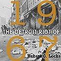 The Detroit Riot of 1967: Great Lakes Books Series Audiobook by Hubert G Locke Narrated by Kirk Winkler