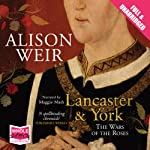 Lancaster and York: The Wars of the Roses | Alison Weir