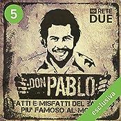 Don Pablo 5: Fatti e misfatti del bandito più famoso del mondo | Guido Piccoli