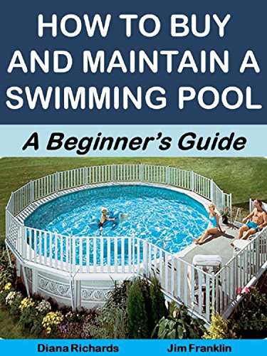 How to Buy and Maintain a Swimming Pool: A Beginner\'s Guide (More for Less  Guides Book 28)