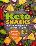 Keto Snacks: Perfect Ketogenic Fat Burner Recipes | Supports Healthy Weight Loss - Burn Fat Instead of Carbs | Formulated for Keto, Diabetic, Paleo and Low-Carb/High-Fat Diets (keto snacks cookbook)