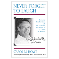 Never Forget To Laugh:  Personal Recollections of Bill Thetford, Co-Scribe of A Course In Miracles (English Edition)