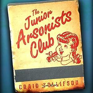 The Junior Arsonists Club Audiobook