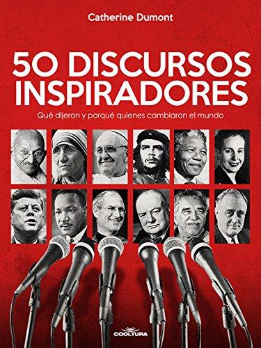 50 Discursos Inspiradores: Qué dijeron y porqué quienes ca