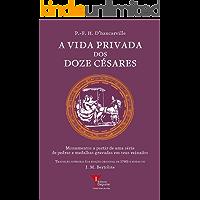 A Vida Privada dos Doze Césares: Monumentos a partir de uma série de pedras e medalhas gravadas em seus reinados…