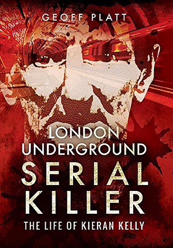 London Underground Serial Killer: The Life of Kieran Kelly pdf
