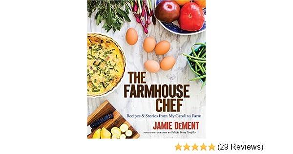 The Farmhouse Chef Recipes And Stories From My Carolina Farm
