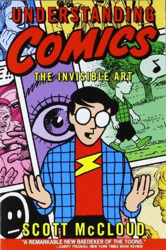 By Scott Mccloud: Understanding Comics: The Invisible Art