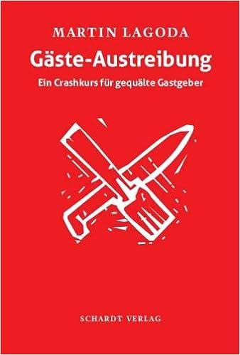 Gäste-Austreibung: Ein Crashkurs für gequälte Gastgeber: Amazon.de ...