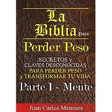 La Biblia Para Perder Peso: Secretos y Claves Desconocidas Para Perder Peso Y Transformar tu Vida (La Mente para perder peso nº 1) (Spanish Edition)