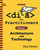 DITA for Practitioners Volume 1: Architecture and