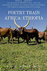 Poetry Train Africa: Ethiopia 10: The Blessings of Skin, Steel, and the Dangerous Donkey of Crania Poetico Blowing the Horn of Omega Poetry to Cows Paperback