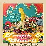 Frank & Charli: Woodstock, True Love, and the Sixties | Frank Yandolino