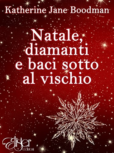 Natale, diamanti e baci sotto al vischio (Italian Edition)