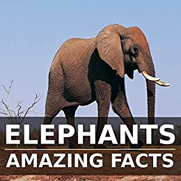Children's Books: Elephant Books for Kids: [Elephants Amazing Facts] [elephants children's] by [Smith, Kevin]