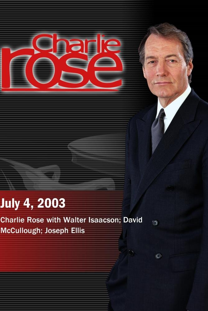 Charlie Rose with Walter Isaacson; David McCullough; Joseph Ellis (July 4, 2003)