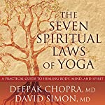 The Seven Spiritual Laws of Yoga: A Practical Guide to Healing Body, Mind, and Spirit | Deepak Chopra MD,David Simon MD