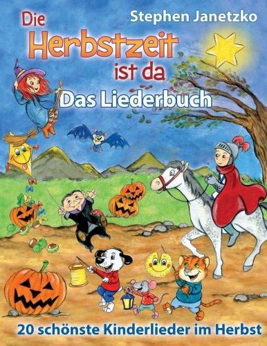Die Herbstzeit ist da - 20 schönste Kinderlieder im Herbst: Das Liederbuch mit allen Texten, Noten und Gitarrengriffen zum Mitsingen und Mitspielen (German Edition)