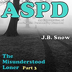 The Misunderstood Loner - Part 3 - ASPD Anti-Social Personality Disorder
